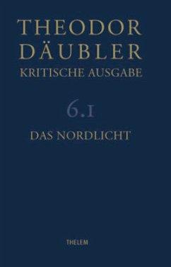 Das Nordlicht, 3 Tle. / Kritische Ausgabe Bd.6/1-3 - Däubler, Theodor