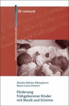 Förderung frühgeborener Kinder mit Musik und Stimme - Nöcker-Ribaupierre, Monika;Zimmer, Marie-Luise
