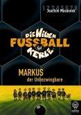 Markus, der Unbezwingbare / Die Wilden Fußballkerle Bd.13