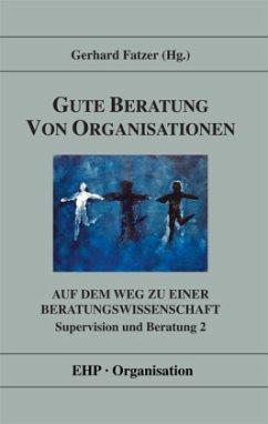 Gute Beratung von Organisationen / Supervision und Beratung 2 - Fatzer, Gerhard (Hrsg.)