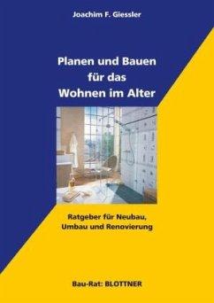 Planen und Bauen für das Wohnen im Alter - Giessler, Joachim F.