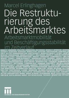 Die Restrukturierung des Arbeitsmarktes - Erlinghagen, Marcel
