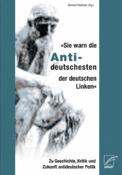 Sie warn die Antideutschesten der deutschen Linken: Zur Geschichte, Kritik und Zukunft antideutscher Politik
