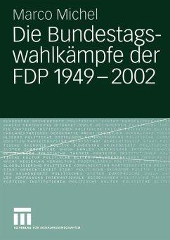 Die Bundestagswahlkämpfe der FDP 1949 - 2002 - Michel, Marco