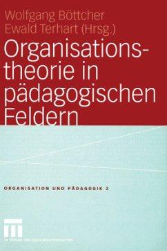 Organisationstheorie in pädagogischen Feldern - Böttcher, Wolfgang / Terhart, Ewald (Hgg.)