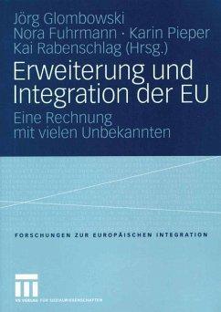 Erweiterung und Integration der EU - Glombowski, Jörg / Fuhrmann, Nora / Pieper, Karin / Rabenschlag, Kai (Hgg.)