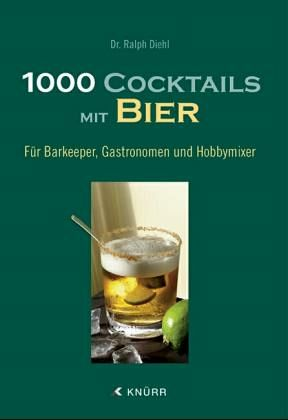 1000 cocktails mit bier von ralph diehl karin gabler buch. Black Bedroom Furniture Sets. Home Design Ideas