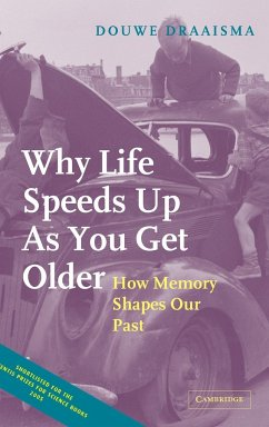 Why Life Speeds Up as You Get Older: How Memory Shapes Our Past - Draaisma, Douwe