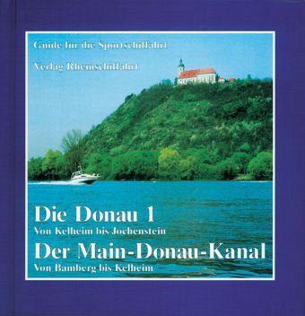 Die Donau 1- Von Kelheim bis Jochenstein. Der Main-Donau-Kanal - Von Bamberg bis Kelheim - Banzhaf, Wolfgang