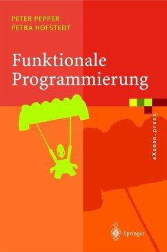 Funktionale Programmierung - Pepper, Peter; Hofstedt, Petra