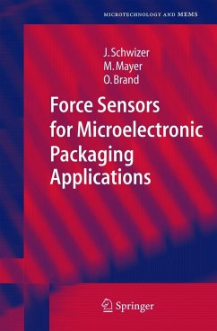 Force Sensors for Microelectronic Packaging Applications - Schwizer, J.; Mayer, M.; Brand, O.