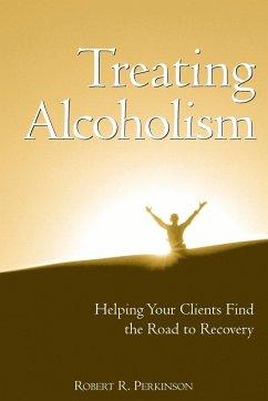 Treating Alcoholism - Perkinson, Robert R.