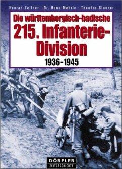Die württembergisch-badische 215. Infanterie-Division 1936-1945 - Zeller, Konrad; Mehrle, Hans; Glauner, Theodor