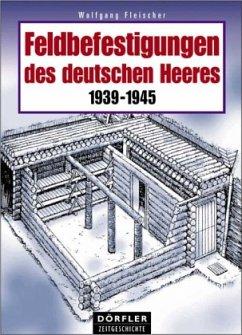 Feldbefestigungen des deutschen Heeres - Fleischer, Wolfgang