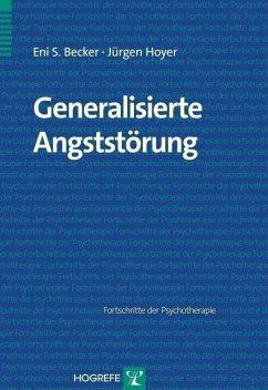 Generalisierte Angststörung - Becker, Eni S.; Hoyer, Jürgen