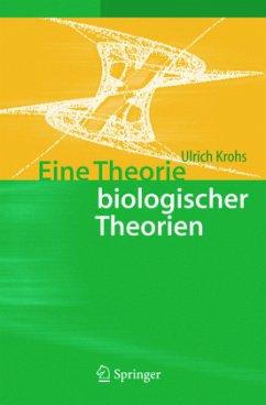 Eine Theorie biologischer Theorien - Krohs, Ulrich