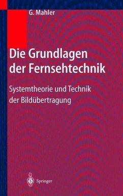 Die Grundlagen der Fernsehtechnik - Mahler, Gerhard
