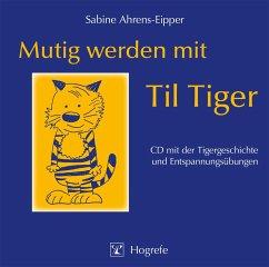 Mutig werden mit Til Tiger, 1 Audio-CD - Ahrens-Eipper, Sabine; Leplow, Bernd