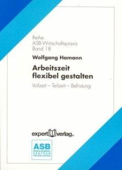Arbeitszeit flexibel gestalten - Hamann, Wolfgang