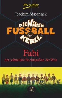 Fabi, der schnellste Rechtsaußen der Welt / Die Wilden Fußballkerle Bd.8 - Masannek, Joachim