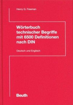 Wörterbuch technischer Begriffe mit 6500 Definitionen nach DIN. Deutsch und Englisch - Freeman, Henry G.