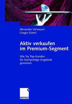 Aktiv verkaufen im Premium-Segment - Verweyen, Alexander; Eckert, Gregor