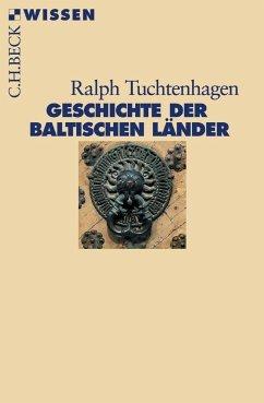 Geschichte der baltischen Länder - Tuchtenhagen, Ralph