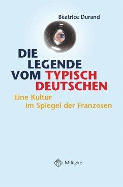 Die Legende vom typisch Deutschen - Durand, Béatrice