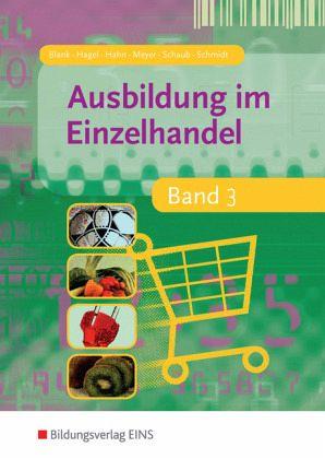 Ausbildung im Einzelhandel 3 Bd.3 - Blank, Andreas; Hagel, Heinz; Hahn, Hans; Meyer, Helge; Schaub, Ingo; Schmidt, Christian