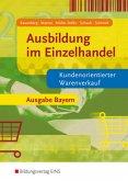 Kundenorientierter Warenverkauf / Ausbildung im Einzelhandel, Ausgabe Bayern