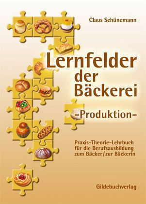 Lernfelder der Bäckerei. Produktion - Schünemann, Claus