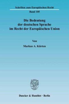 Die Bedeutung der deutschen Sprache im Recht der Europäischen Union. - Kürten, Markus A.