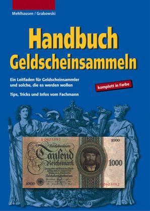 Handbuch Geldscheinsammeln - Mehlhausen, Wolfgang J.; Grabowski, Hans-Ludwig