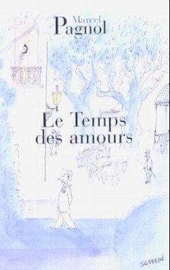 Le Temps Des Amours - Pagnol, Marcel