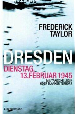 Dresden Dienstag 13. Februar 1945 - Taylor, Frederick