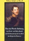 Über die Pferde-Züchtung, den Pferde- und Füllen-Handel und die Remontirung der Cavallerie des Königreichs Hannover