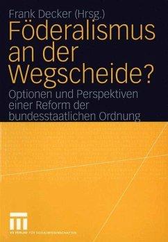 Föderalismus an der Wegscheide? - Decker, Frank (Hrsg.)