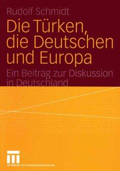 Die Türken, die Deutschen und Europa - Schmidt, Rudolf