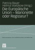 Die Europäische Union - Marionette oder Regisseur?