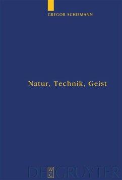 Natur, Technik, Geist - Schiemann, Gregor