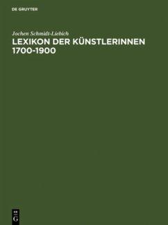 Lexikon der Künstlerinnen 1700-1900 - Schmidt-Liebich, Jochen