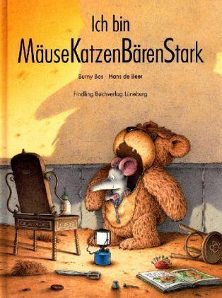 Ich bin MäuseKatzenBärenStark - Bos, Burny; Beer, Hans de