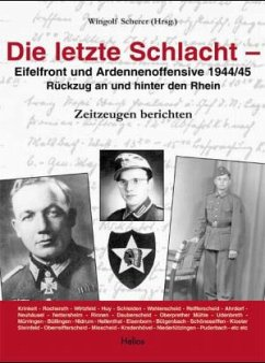 Die letzte Schlacht - Eifelfront - und Ardennnenoffensive 1944/45