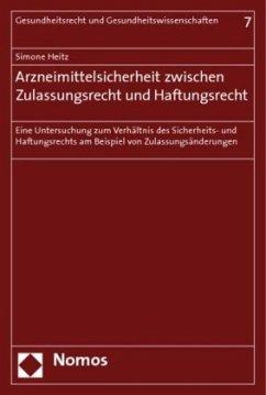 Arzneimittelsicherheit zwischen Zulassungsrecht und Haftungsrecht - Heitz, Simone