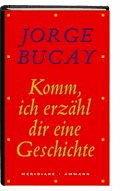 Komm, ich erzähl dir eine Geschichte - Bucay, Jorge