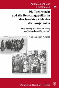 Die Wehrmacht und die Besatzungspolitik in den besetzten Gebieten der Sowjetunion. - Arnold, Klaus Jochen