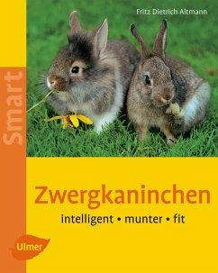 Zwergkaninchen. Heimtiere halten - Altmann, Fritz D.
