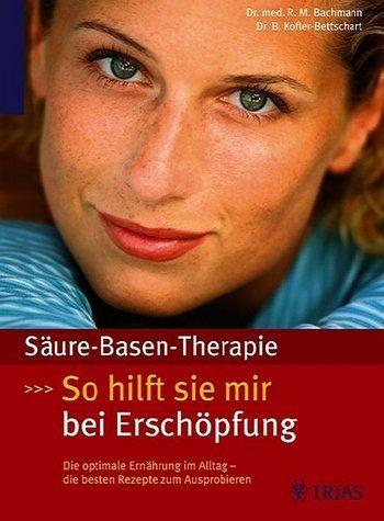 Säure-Basen-Therapie: So hilft Sie mir bei Erschöpfung - Bachmann, Robert / Kofler-Bettschart, Birgit