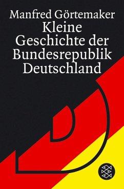 Kleine Geschichte der Bundesrepublik Deutschland - Görtemaker, Manfred