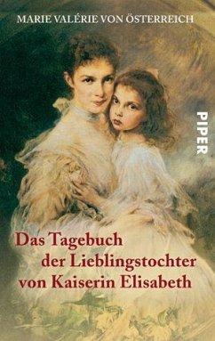 Das Tagebuch der Lieblingstochter von Kaiserin Elisabeth 1878-1899 - Marie Valerie, Erzherzogin von Österreich